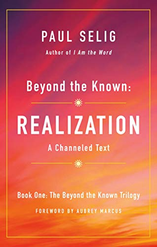 Beyond the Known: Realization: A Channeled Text (The Beyond the Known Trilogy Book 1) (English Edition)