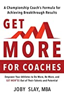 Get More: A Championship coach's Formula for Achieving Breakthrough Results
