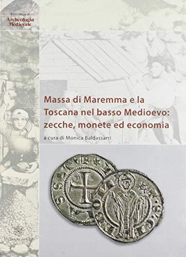 Massa di Maremma e la Toscana nel basso Medioevo: zecche, monete ed economia. Ediz. italiana e inglese
