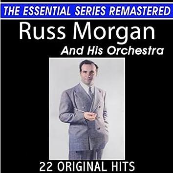Russ Morgan and His Orchestra 22 Original Big Band Hits the Essential Series