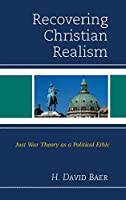Recovering Christian Realism: Just War Theory as a Political Ethic