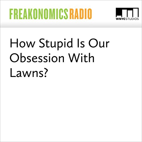 How Stupid Is Our Obsession With Lawns? audiobook cover art