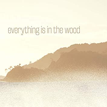 Everything Is in the Wood