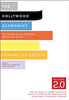 The Hollywood Economist 2.0: The Hidden Financial Reality Behind the Movies by [Edward Jay Epstein]