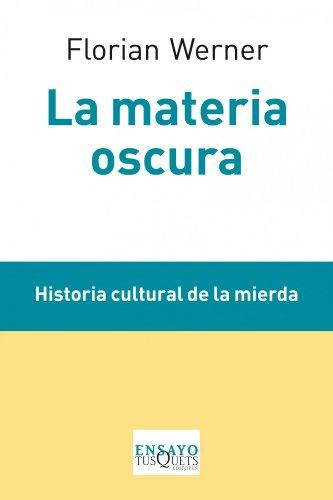 La materia oscura: Historia cultural de la mierda (Ensayo)