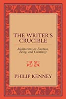 The Writer's Crucible: Meditations on Emotion, Being, and Creativity