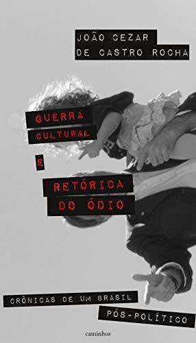 Guerra cultural e retórica do ódio: crônicas de um Brasil pós-político