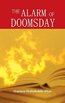 The Alarm of Doomsday: Islamic Books on the Quran, the Hadith and the Prophet Muhammad by [Maulana Wahiduddin Khan]
