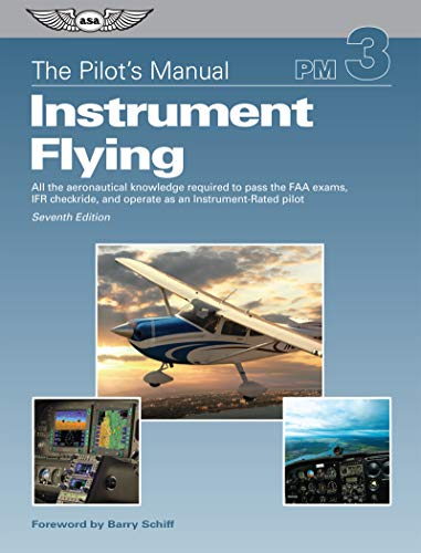 Compare Textbook Prices for The Pilot's Manual: Instrument Flying: All the aeronautical knowledge required to pass the FAA exams, IFR checkride, and operate as an Instrument-Rated pilot The Pilot's Manual Series Seventh Edition ISBN 9781619545724 by The Pilot's Manual Editorial Board