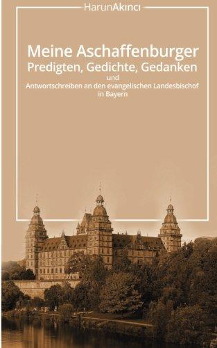Meine Aschaffenburger Predigten, Gedichte, Gedanken und Antwortschreiben an den evangelischen Landes