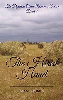 The Hired Hand (Pipestone Creek Romance Series Book 1) by [Diane Ziomek]