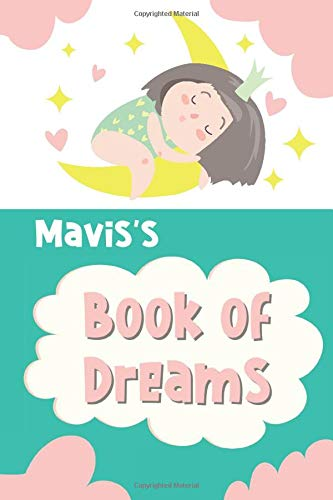 Mavis's Book of Dreams: Cute Personalized Notebook for Mavis. Dream Keeper Journal for Girls - 6 x 9 in 150 Pages for Doodling and Taking Notes