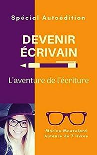 Devenir écrivain: l'aventure de l'écriture par Marine Mouzelard