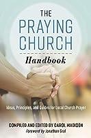 The Praying Church Handbook: Ideas, Principles, and Guides for Local Church Prayer