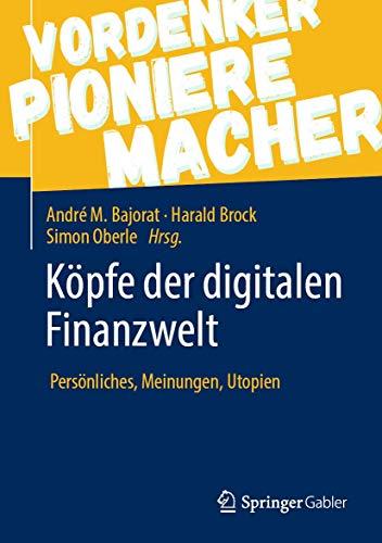 Köpfe der digitalen Finanzwelt: Persönliches, Meinungen, Utopien