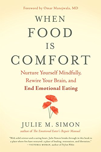 When Food Is Comfort: Nurture Yourself Mindfully, Rewire Your Brain, and End Emotional Eating (English Edition)