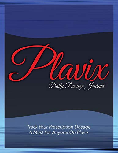 Plavix Daily Dosage Journal: Track Your Prescription Dosage: A Must For Anyone On Plavix
