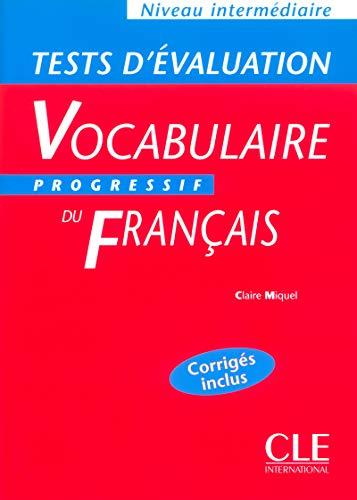 Vocabulaire progressif du français : Tests d'Evaluation Niveau intermédiaire Corrigés inclus: Tests d'evaluation intermediaire