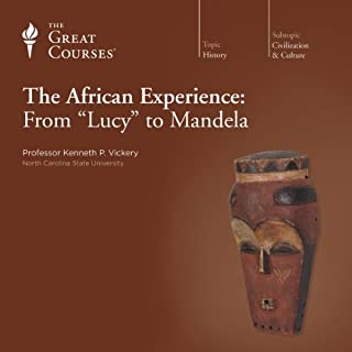 The African Experience: From 'Lucy' to Mandela                   Written by:                                                                                                                                 Kenneth P. Vickery,                                                                                        The Great Courses                               Narrated by:                                                                                                                                 Kenneth P. Vickery                      Length: 18 hrs and 18 mins     11 ratings     Overall 4.7