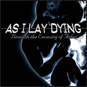 Beneath the Encasing of Ashes by As I Lay Dying (2003-06-20)