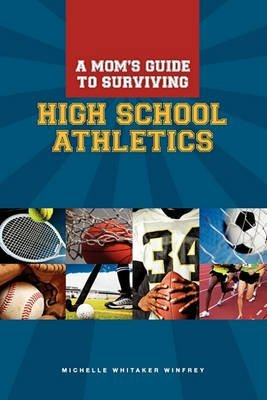 [A Moms Guide to Surviving High School Athletics] (By: Michelle Whitaker Winfrey) [published: September, 2010]