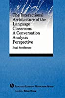 Interactional Architecture Language Classroom: A Conversation Analysis Perspective (Language Learning Monograph)