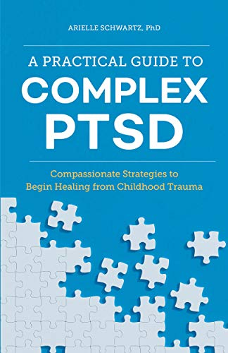 A Practical Guide to Complex PTSD: Compassionate Strategies to Begin...