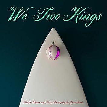 We Two Kings
