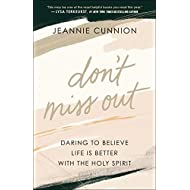 Don't Miss Out: Daring to Believe Life Is Better with the Holy Spirit