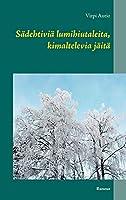 Saedehtiviae lumihiutaleita, kimaltelevia jaeitae: Runous