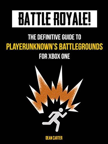 BATTLE ROYALE! - The Definitive Guide to Playerunknown's Battlegrounds for Xbox One (English Edition)