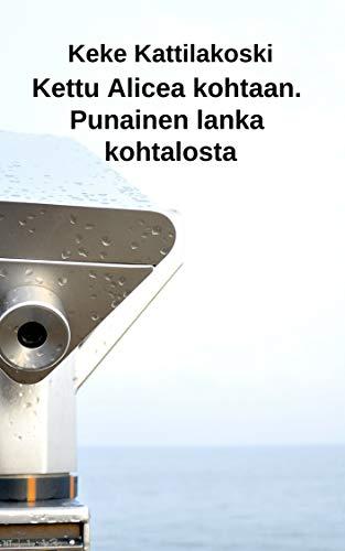 Kettu Alicea kohtaan. Punainen lanka kohtalosta (Finnish Edition)