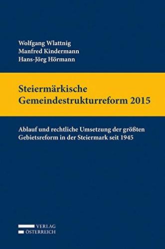Steiermärkische Gemeindestrukturreform 2015: Ablauf und rechtliche Umsetzung der größten Gebietsreform in der Steiermark seit 1945