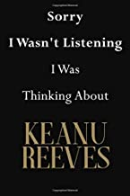 Sorry I Wasn't Listening I Was Thinking About Keanu Reeves: Keanu Reeves Journal Diary Notebook