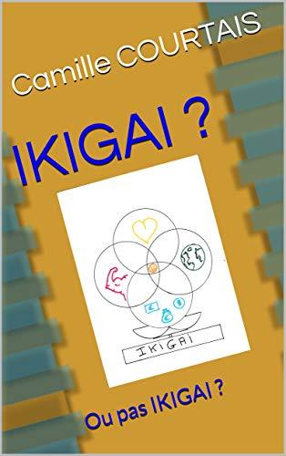 IKIGAI ?: Ou pas IKIGAI ? (French Edition)