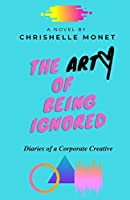 The Art of Being Ignored: Diaries of a Corporate Creative