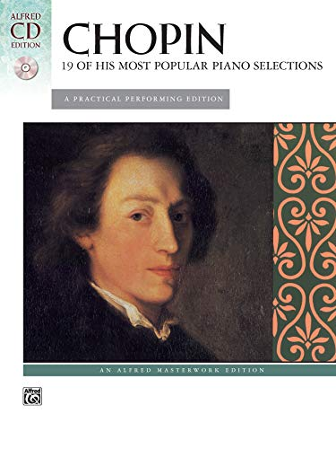 Chopin -- 19 of His Most Popular Piano Selections: A Practical Performing Edition, Book & CD (Alfred Masterwork CD Edition)
