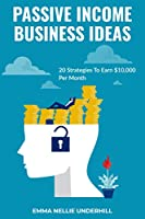 Passive Income Business Ideas: 20 Strategies To Earn $10,000 Per Month