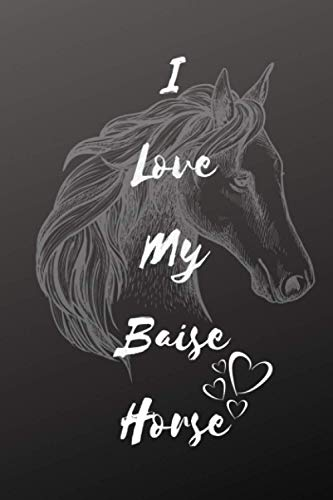 I Love My Baise Horse Notebook For Horse Lovers: Composition Notebook 6x9' Blank Lined Journal