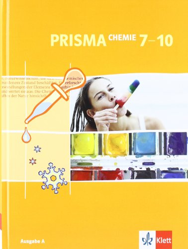 PRISMA Chemie 7-10. Ausgabe A: Schülerbuch Klasse 7-10: Ausgabe A für Berlin, Bremen, Hamburg, Hessen, Rheinland-Pfalz, Saarland, Schleswig-Holstein (PRISMA Chemie. Ausgabe ab 2005)