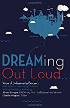 DREAMing Out Loud: Voices of Undocumented Students