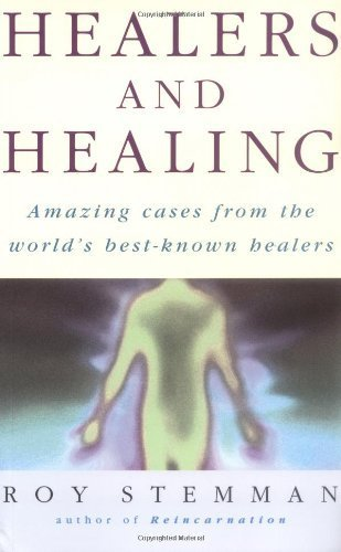 Healers and Healing: Amazind Cases from the World's Best-Known Healers by Roy Stemman (2000-03-03)