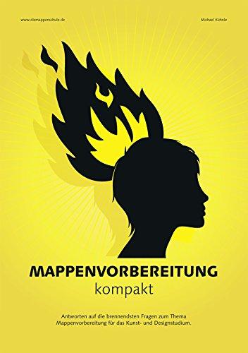 Mappenvorbereitung kompakt, der Mappenkurs in Buchform beantwortet die brennendsten Fragen zum Thema Mappenvorbereitung: Antworten auf die ... für das Kunst- und Designstudium