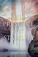 His Presence, My Stability