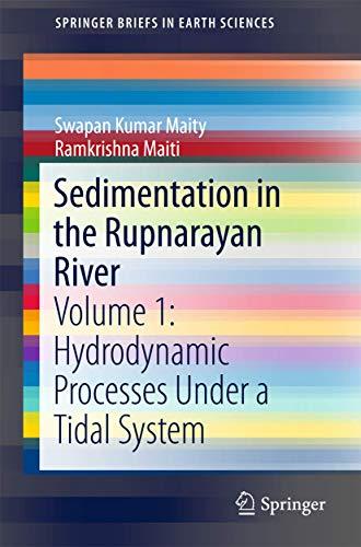Sedimentation in the Rupnarayan River: Volume 1: Hydrodynamic Processes Under a Tidal System (SpringerBriefs in Earth Sciences)
