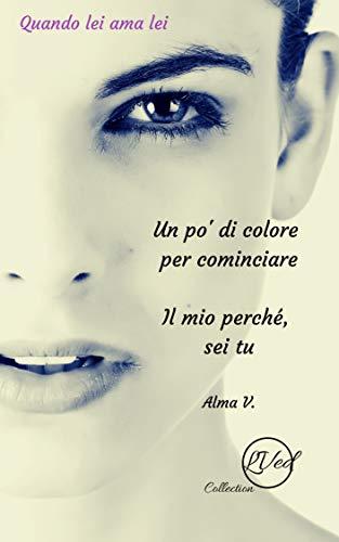 Love Violet Collection: Un po' di colore per cominciare, Il mio perché sei tu (Italian Edition)