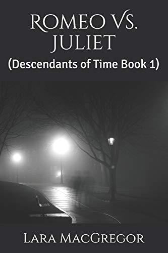 Romeo Vs. Juliet: (Descendants of Time Book 1) [Lingua Inglese]