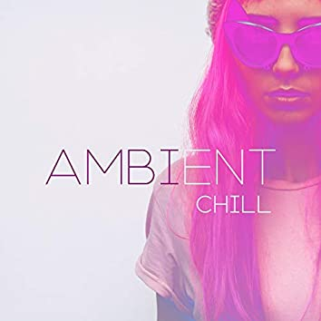 Ambient Chill – Relaxing Sounds for Spa, Pure Meditation, Sleep, Relaxation, Stress Relief, Deep Harmony, Inner Balance, Zen, Lounge