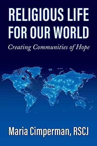 Compare Textbook Prices for Religious Life for Our World: Creating Communities of Hope  ISBN 9781626983809 by Cimperman RSCJ, Maria