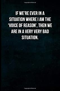 If we're ever in a situation where I am the 'voice of reason', then we are in a very very bad situation.: Blank Lined Journal with Soft Matte Cover